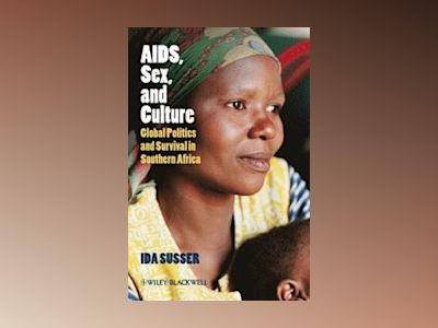 AIDS, Sex, and Culture: Global Politics and Survival in Southern Africa av Ida Susser