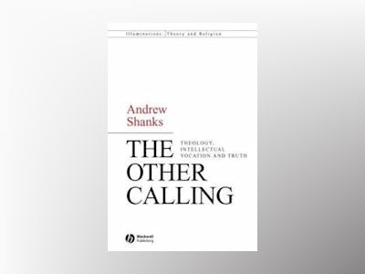 The Other Calling: Theology, Intellectual Vocation and Truth av Andrew Shanks