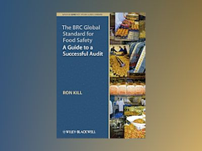 The BRC Global Standard for Food Safety: A Guide to a Successful Audit av Ron Kill