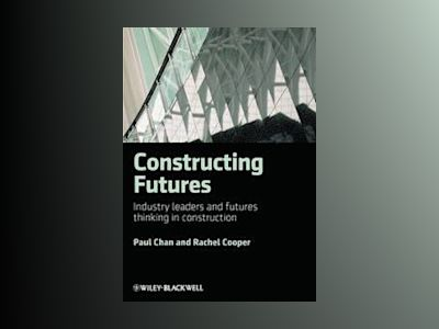 Constructing Futures: Industry leaders and futures thinking in construction av Paul Chan
