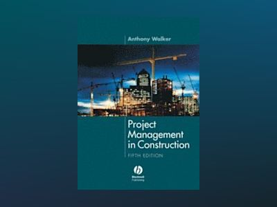 Project Management in Construction, 5th Edition av Anthony Walker