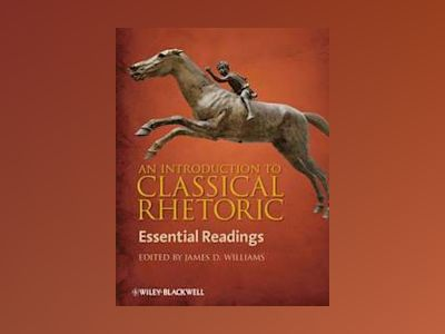 An Introduction to Classical Rhetoric: Essential Readings av James Williams