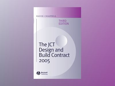 The JCT Design and Build Contract 2005, 3rd Edition av David Chappell