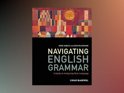 Navigating English Grammar: A Guide to Analyzing Real Language av Anne Lobeck