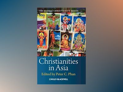 Christianities in Asia av Peter C. Phan