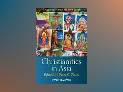 Christianity in Asia av Peter C. Phan