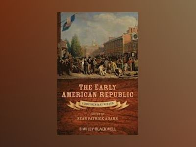 The Early American Republic: A Documentary Reader av Sean Patrick Adams