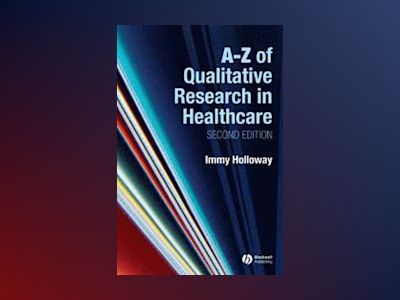 A-Z of Qualitative Research in Nursing and Healthcare, 2nd Edition av Immy Holloway