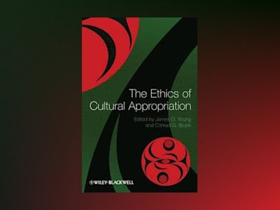 The Ethics of Cultural Appropriation av James O. Young