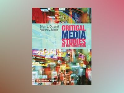 Critical Media Studies: An Introduction av Brian Ott