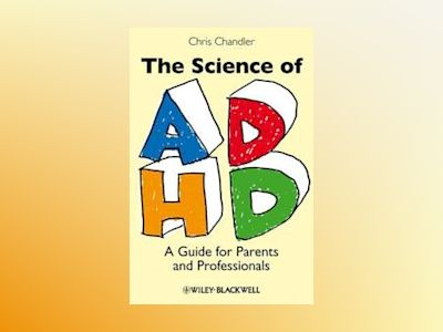The Science of ADHD : A Guide for Parents and Professionals av Chris Chandler