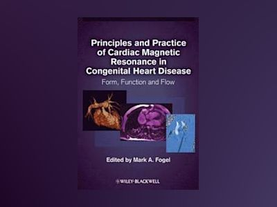 Principles and Practice of Cardiac Magnetic Resonance in Congenital Heart D av Mark A. Fogel