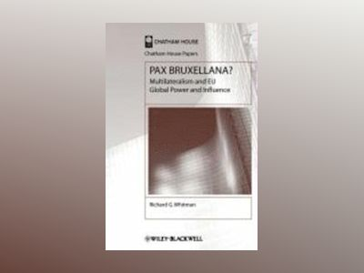 Pax Bruxellana?: Multilateralism and EU Global Power and Influence av Richard G. Whitman