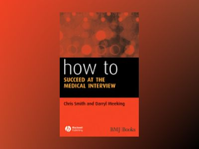 How to Succeed at the Medical Interview av Chris Smith