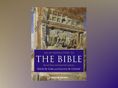 An Introduction to the Bible: Sacred Texts and Imperial Contexts av David M. Carr