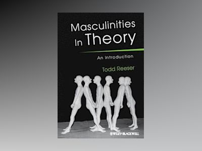Masculinities in Theory: An Introduction av Todd W. Reeser