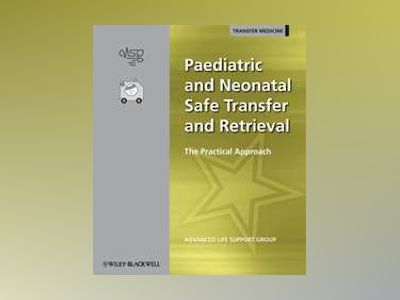 Paediatric and Neonatal Safe Transfer and Retrieval av Advanced Life Support Group