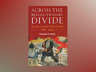 Across the Revolutionary Divide: Russia and the USSR, 1861-1945 av Theodore R. Weeks