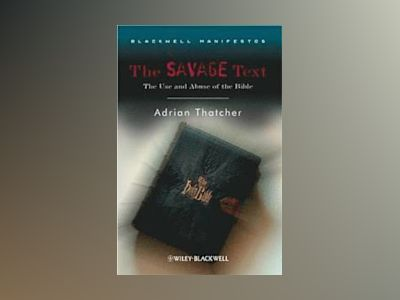 The Savage Text: The Use and Abuse of the Bible av Adrian Thatcher