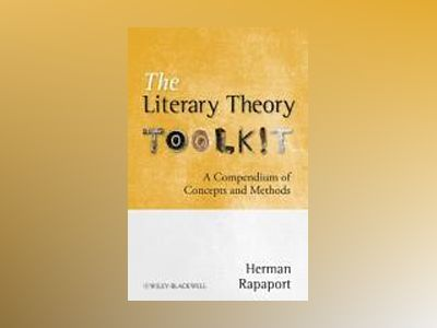 The Literary Theory Toolkit: A Compendium of Concepts and Methods av Herman Rapaport