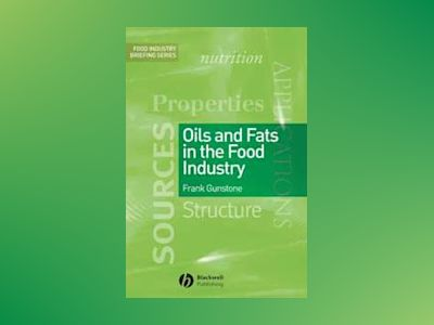 Oils and Fats in the Food Industry av Frank Gunstone