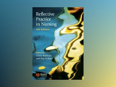 Reflective Practice in Nursing, 4th Edition av Chris Bulman