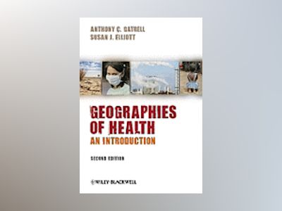 Geographies of Health: An Introduction, 2nd Edition av Anthony C.Gatrell