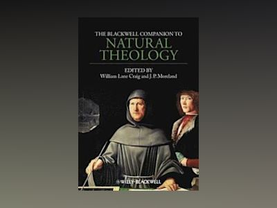 The Blackwell Companion to Natural Theology av William Lane Craig