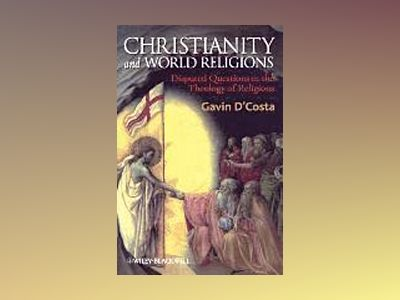 Christianity and World Religions: Disputed Questions in the Theology of Rel av Gavin D'Costa