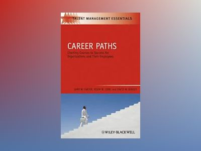 Career Paths: Charting Courses to Success for Organizations and Their Emplo av Gary W. Carter