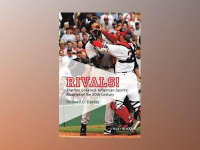 Rivals!: The Ten Greatest American Sports Rivalries of the 20th Century av Richard O. Davies