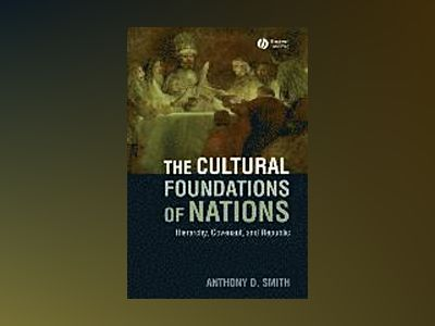 Cultural Foundations of Nations: Hierarchy, Covenant and Republic av Anthony D. Smith
