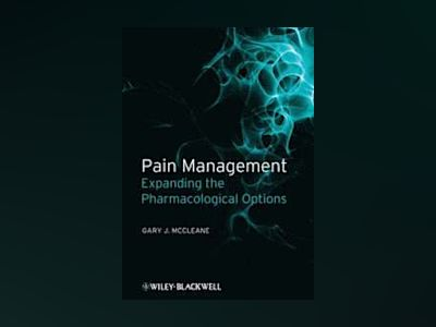 Pain Management: Expanding the Pharmacological Options av Gary McCleane