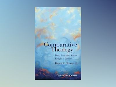 Comparative Theology: Deep Learning Across Religious Borders av Francis X.Clooney