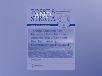 Fossils and Strata, Number 53, The Early Cretaceous (Late Ryazanian - Early av Peter Alsen