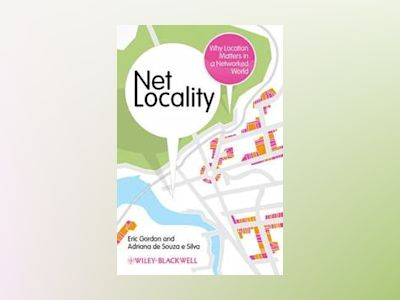 Net Locality: Why Location Matters in a Networked World av Eric Gordon