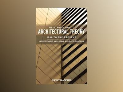 An Introduction to Architectural Theory: 1968 to the Present av Harry Francis Mallgrave