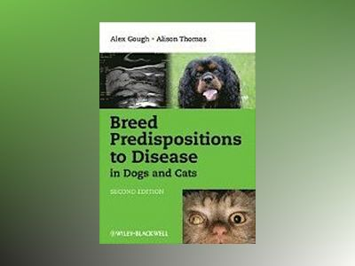 Breed Predispositions to Disease in Dogs and Cats, 2nd Edition av Alex Gough