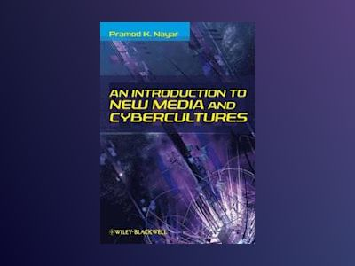 An Introduction to New Media and Cybercultures av Pramod K. Nayar