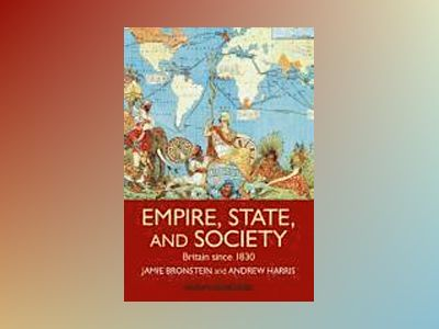 Empire, State, and Society: Britain since 1830 av Jamie L. Bronstein