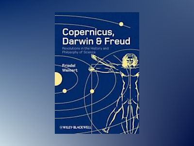 Copernicus, Darwin, Freud: Revolutions in the History and Philosophy of Sci av Friedel Weinert