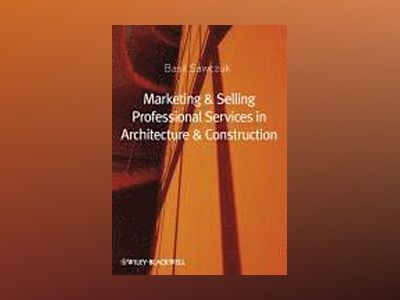Marketing and Selling Professional Services in Architecture and Constructio av Basil Sawczuk