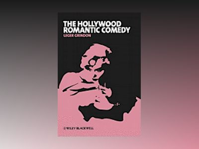 The Hollywood Romantic Comedy: Conventions, History and Controversies av Leger Grindon