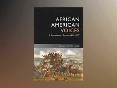 African American Voices: A Documentary Reader, 1619-1877, 4th Edition av Steven Mintz