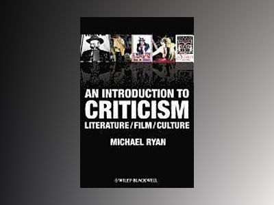 An Introduction to Criticism: Literature / Film / Culture av Michael Ryan