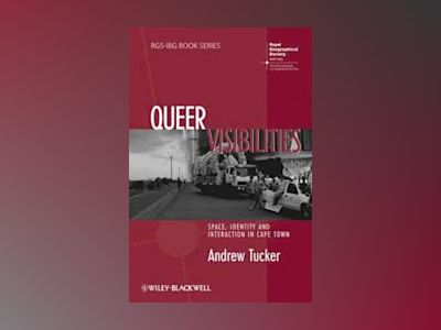 Queer Visibilities: Space, Identity and Interaction in Cape Town av Andrew Tucker