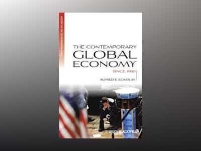 The Contemporary Global Economy: A History since 1980 av Alfred E. Eckes