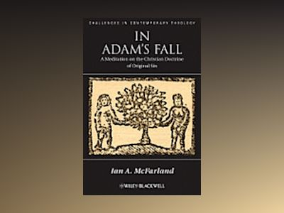 In Adam's Fall: A Meditation on the Christian Doctrine of Original Si av Ian A. McFarland