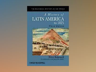 A History of Latin America to 1825, 3rd Edition av Original Author:Peter Bakewell
