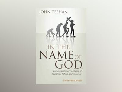 In the Name of God: The Evolutionary Origins of Religious Ethics and Violen av John Teehan